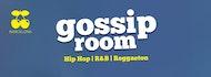 GOSSIP ROOM   Every Sunday