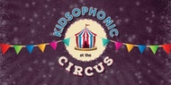 Kidsophonic at the Circus