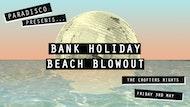 BANK HOLIDAY BEACH BLOWOUT
