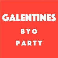 Galentines BYO Party