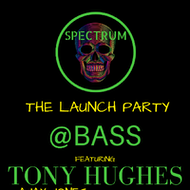 SPECTRUM THE LAUNCH PARTY featuring TONY HUGHES